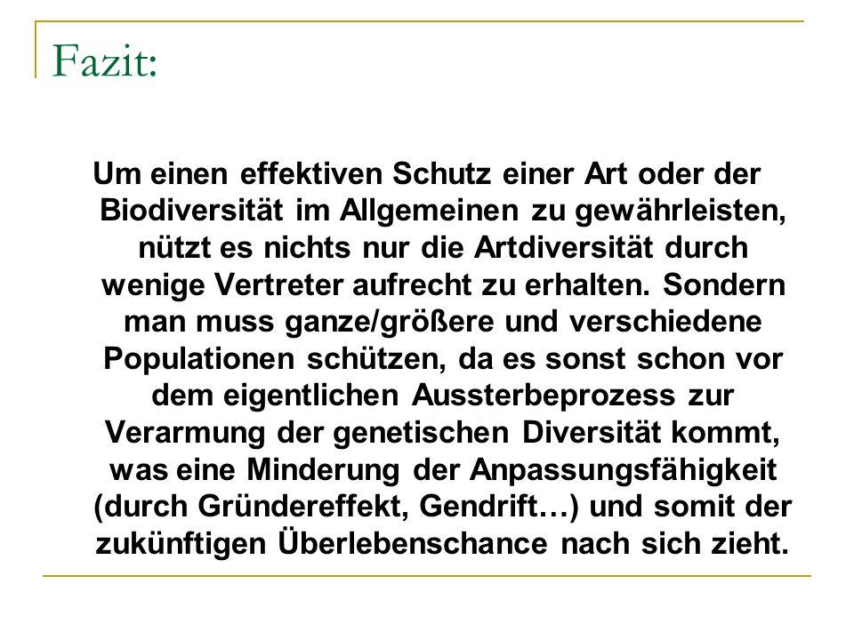 Fazit: Um einen effektiven Schutz einer Art oder der Biodiversität im Allgemeinen zu gewährleisten, nützt es nichts nur die Artdiversität durch wenige