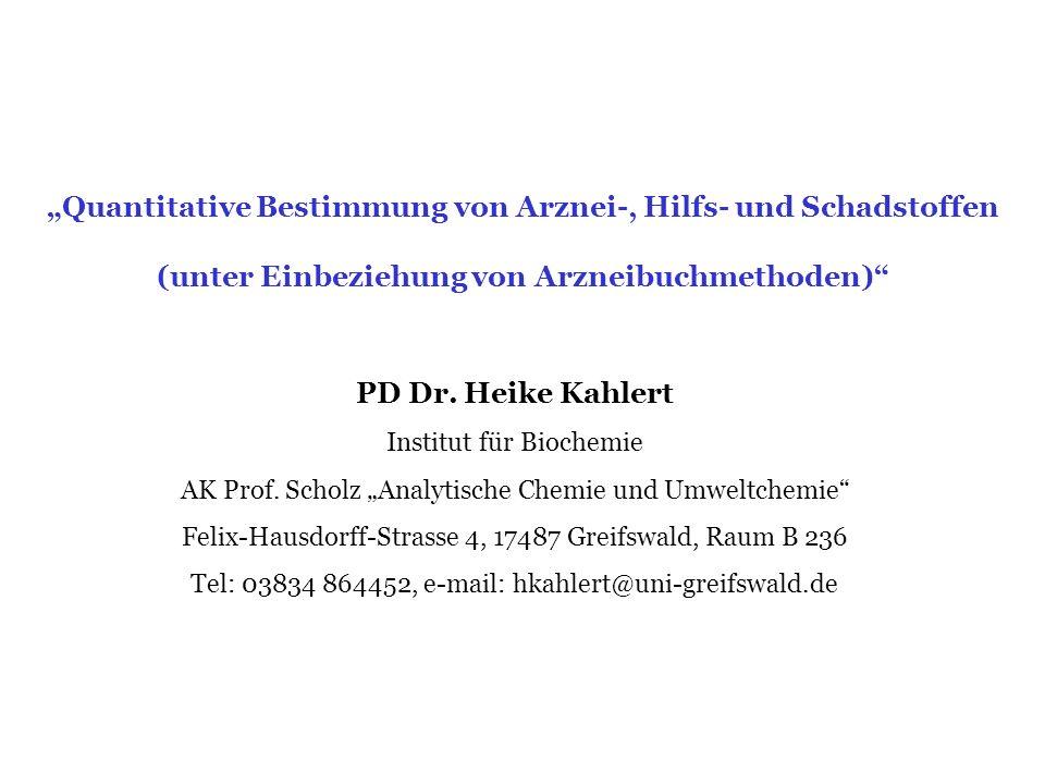 Quantitative Bestimmung von Arznei-, Hilfs- und Schadstoffen (unter Einbeziehung von Arzneibuchmethoden) PD Dr. Heike Kahlert Institut für Biochemie A