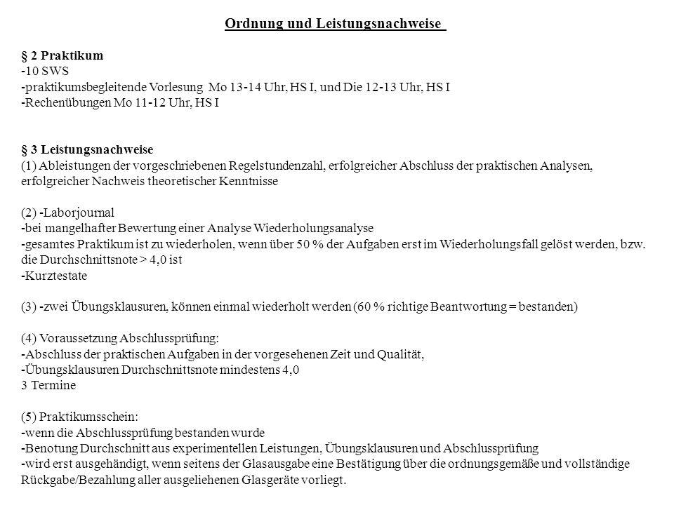 Ordnung und Leistungsnachweise § 2 Praktikum -10 SWS -praktikumsbegleitende Vorlesung Mo 13-14 Uhr, HS I, und Die 12-13 Uhr, HS I -Rechenübungen Mo 11