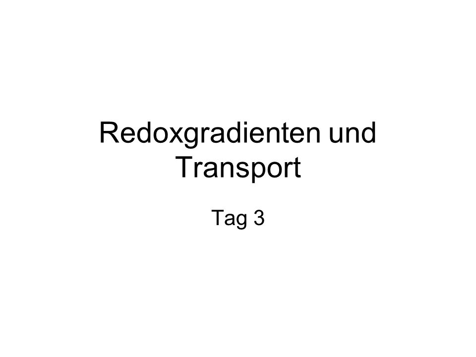 Redoxgradienten und Transport Tag 3