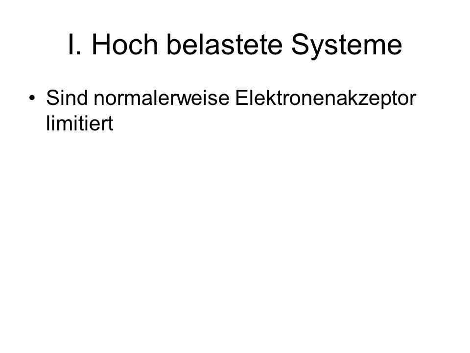 I. Hoch belastete Systeme Sind normalerweise Elektronenakzeptor limitiert