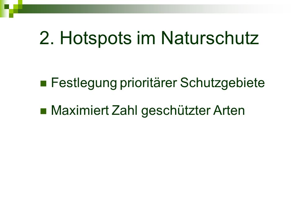 2. Hotspots im Naturschutz Festlegung prioritärer Schutzgebiete Maximiert Zahl geschützter Arten