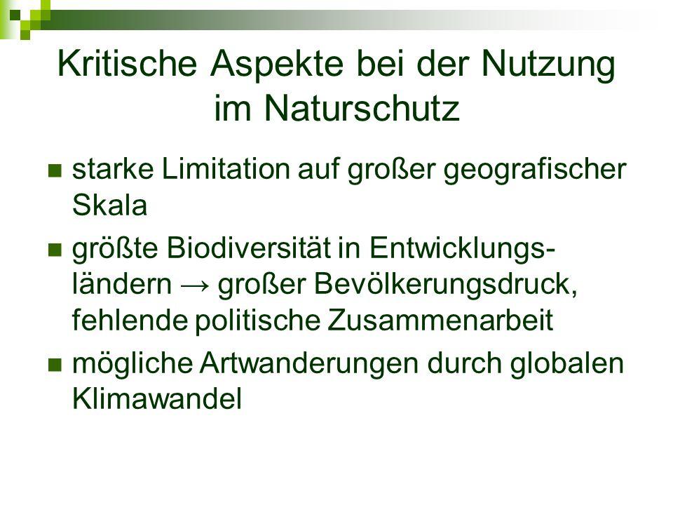 Kritische Aspekte bei der Nutzung im Naturschutz starke Limitation auf großer geografischer Skala größte Biodiversität in Entwicklungs- ländern großer