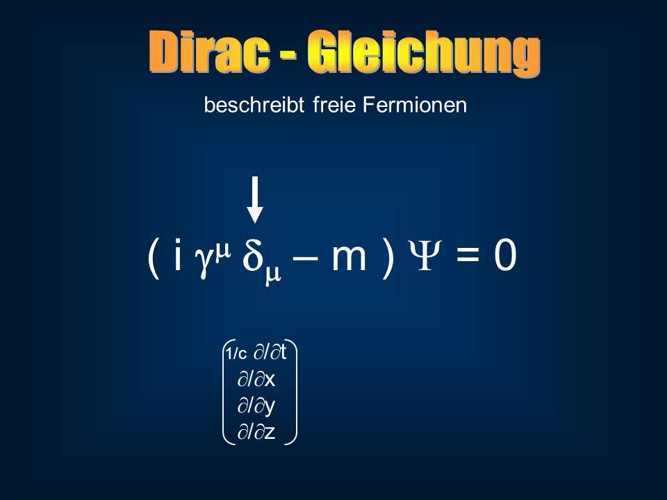 beschreibt freie Fermionen ( i – m ) = 0 1/c / t / x / y / z