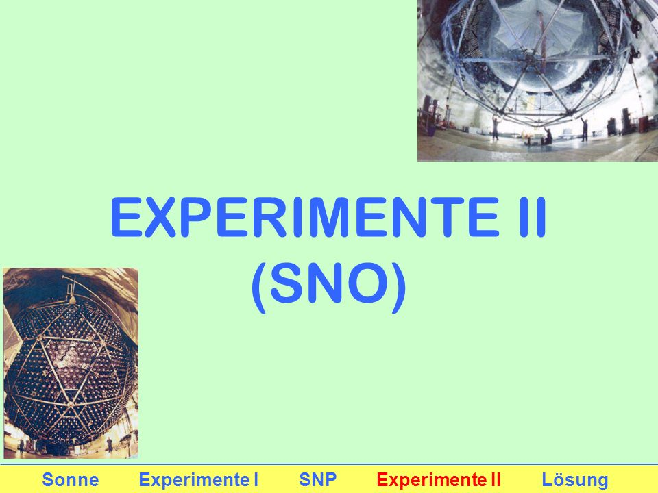 EXPERIMENTE II (SNO) Sonne Experimente I SNP Experimente II Lösung
