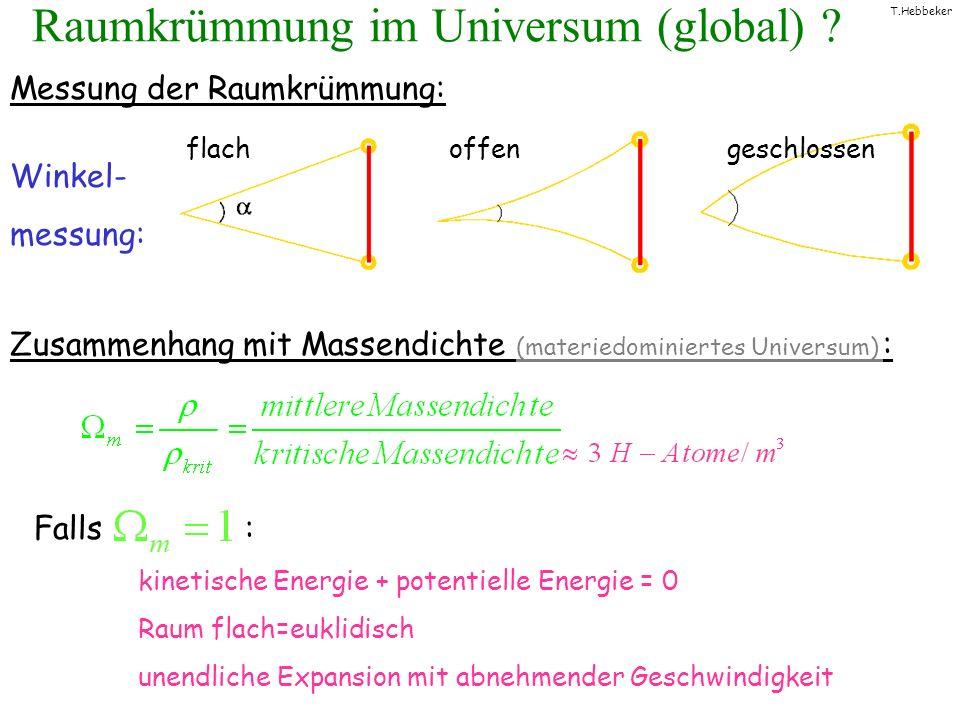 T.Hebbeker Raumkrümmung im Universum (global) ? Zusammenhang mit Massendichte (materiedominiertes Universum) : Falls : kinetische Energie + potentiell