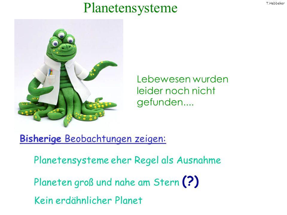 T.Hebbeker Planetensysteme Lebewesen wurden leider noch nicht gefunden.... Bisherige Beobachtungen zeigen: Planetensysteme eher Regel als Ausnahme Pla