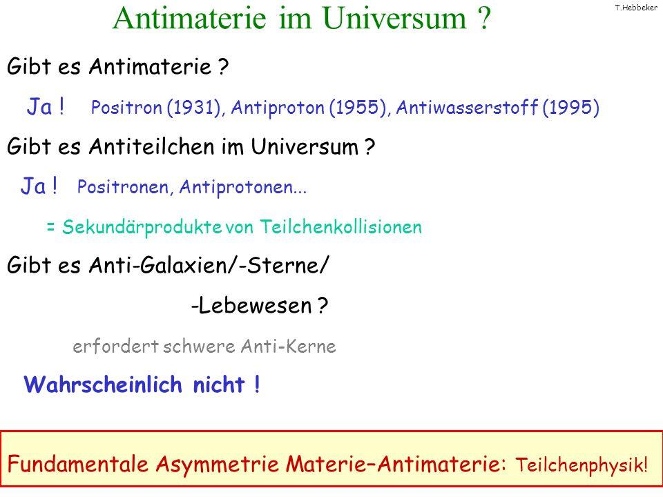 T.Hebbeker Antimaterie im Universum ? Gibt es Antimaterie ? Ja ! Positron (1931), Antiproton (1955), Antiwasserstoff (1995) Gibt es Antiteilchen im Un