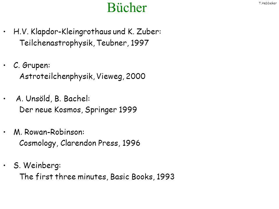 T.Hebbeker Bücher H.V. Klapdor-Kleingrothaus und K. Zuber: Teilchenastrophysik, Teubner, 1997 C. Grupen: Astroteilchenphysik, Vieweg, 2000 A. Unsöld,