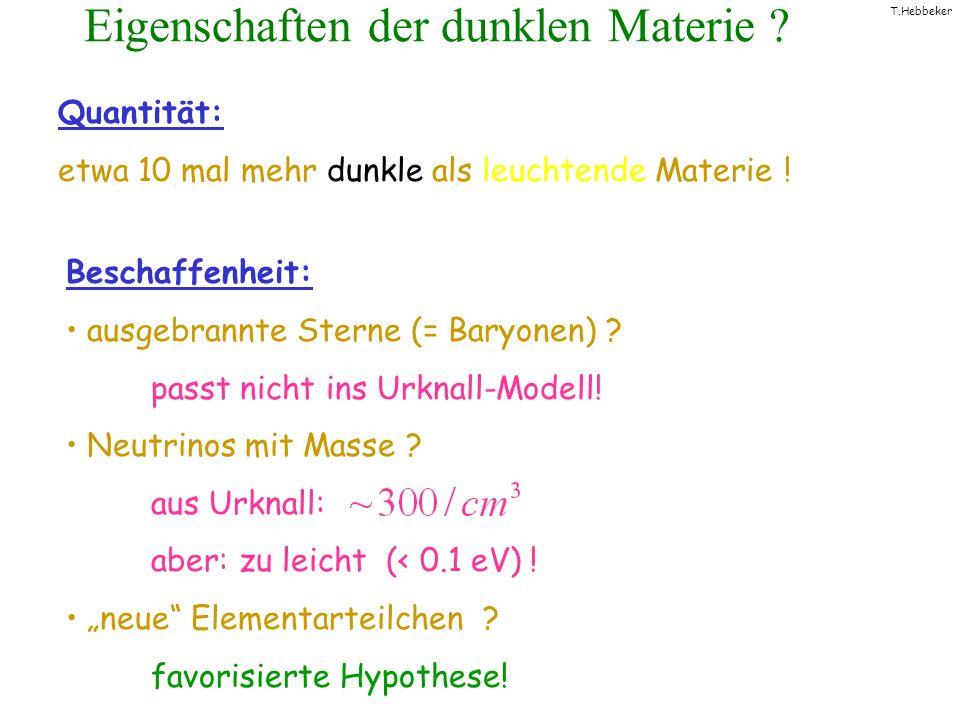 T.Hebbeker Eigenschaften der dunklen Materie ? Quantität: etwa 10 mal mehr dunkle als leuchtende Materie ! Beschaffenheit: ausgebrannte Sterne (= Bary