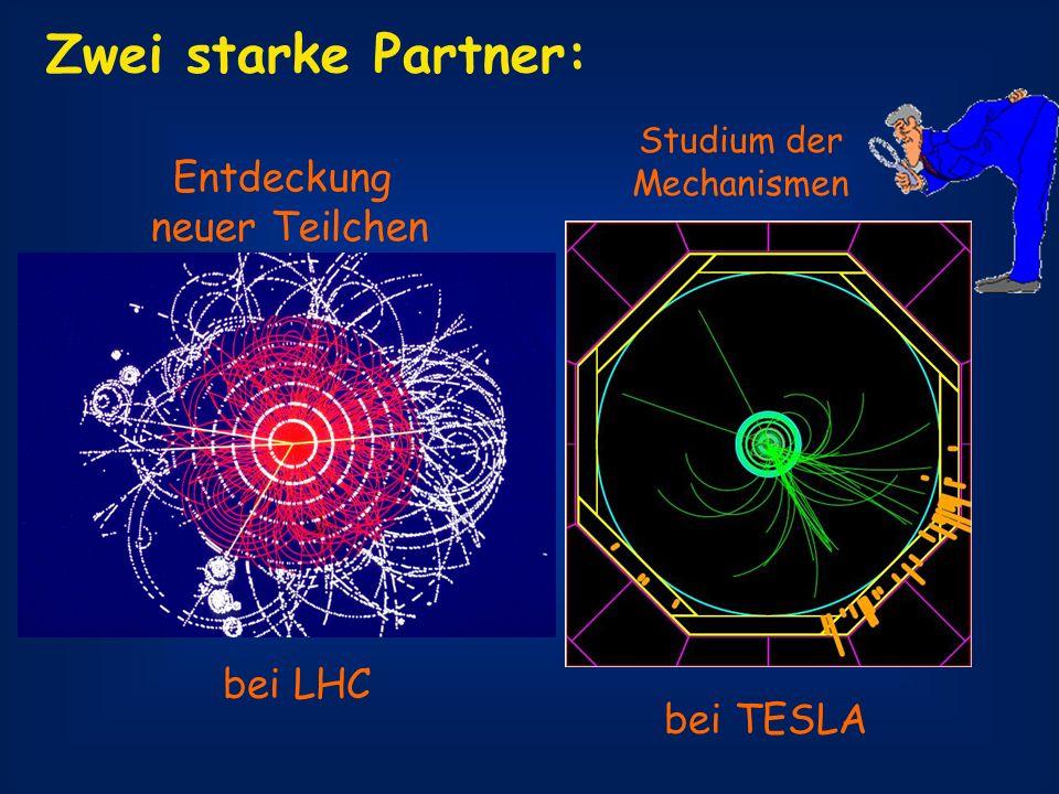 Entdeckung neuer Teilchen Studium der Mechanismen bei LHC bei TESLA Zwei starke Partner:
