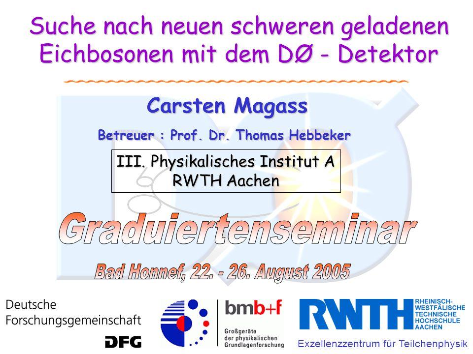 ::: Carsten Magass ::: 22. August 2005 ::: Bad Honnef ::: Suche nach neuen schweren geladenen Eichbosonen mit dem DØ - Detektor Carsten Magass III. Ph