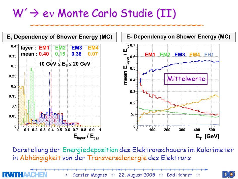 ::: Carsten Magass ::: 22. August 2005 ::: Bad Honnef ::: W´ e Monte Carlo Studie (II) Darstellung der Energiedeposition des Elektronschauers im Kalor