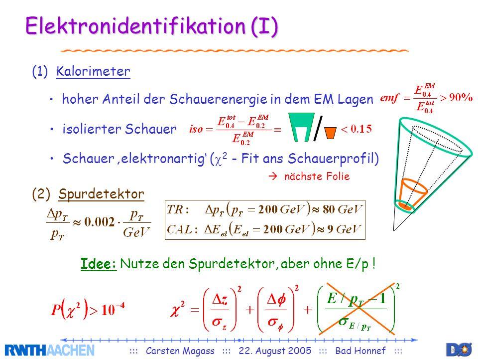 ::: Carsten Magass ::: 22. August 2005 ::: Bad Honnef ::: Elektronidentifikation (I) (1) Kalorimeter hoher Anteil der Schauerenergie in dem EM Lagen i
