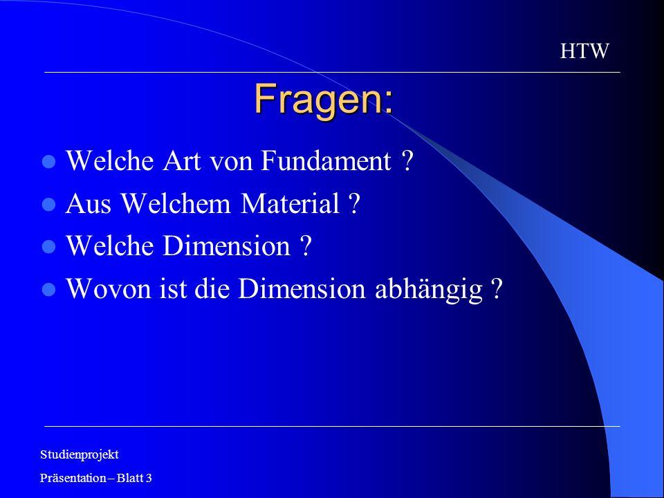 Fragen: Welche Art von Fundament ? Aus Welchem Material ? Welche Dimension ? Wovon ist die Dimension abhängig ? Studienprojekt Präsentation – Blatt 3