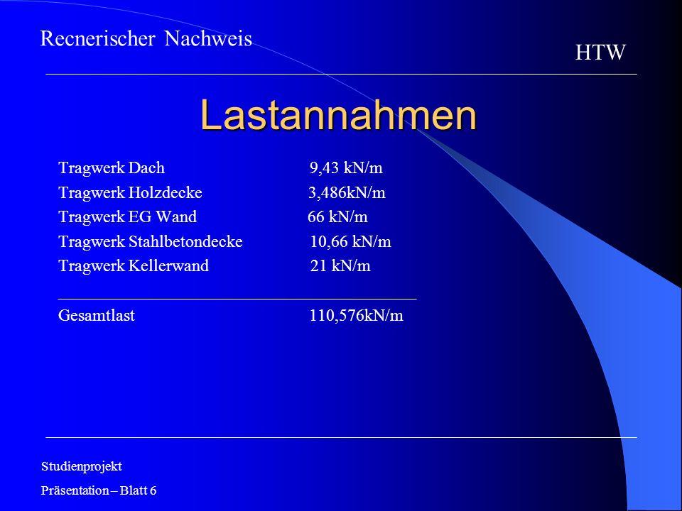 Lastannahmen Tragwerk Dach 9,43 kN/m Tragwerk Holzdecke 3,486kN/m Tragwerk EG Wand 66 kN/m Tragwerk Stahlbetondecke 10,66 kN/m Tragwerk Kellerwand 21