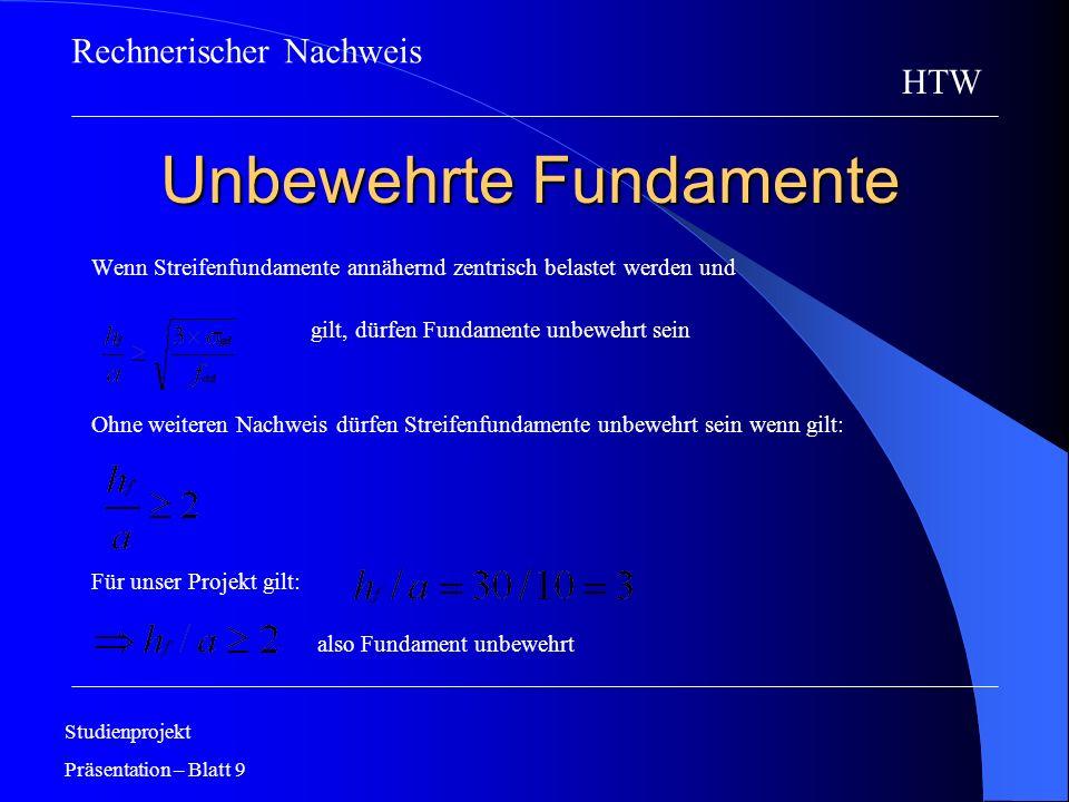 Unbewehrte Fundamente Studienprojekt Präsentation – Blatt 9 HTW Wenn Streifenfundamente annähernd zentrisch belastet werden und gilt, dürfen Fundament