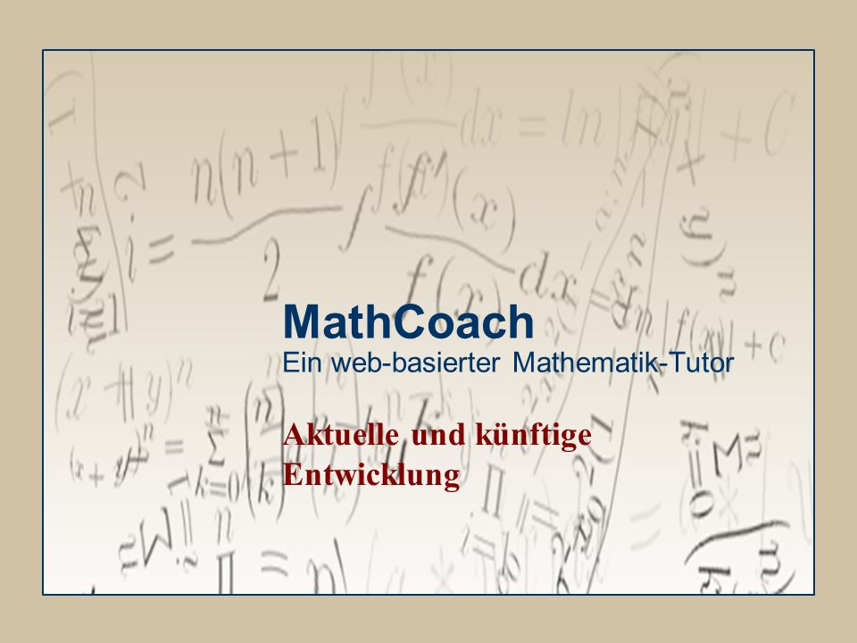 MathCoach Ein web-basierter Mathematik-Tutor Aktuelle und künftige Entwicklung