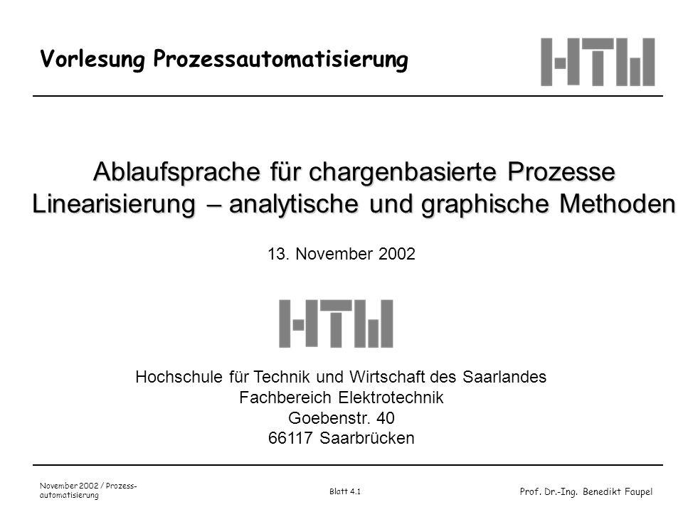 Prof. Dr.-Ing. Benedikt Faupel November 2002 / Prozess- automatisierung Blatt 4.1 Vorlesung Prozessautomatisierung Ablaufsprache für chargenbasierte P