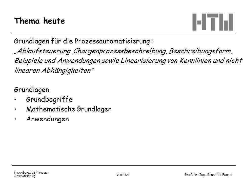 Prof. Dr.-Ing. Benedikt Faupel November 2002 / Prozess- automatisierung Blatt 4.4 Thema heute Grundlagen für die Prozessautomatisierung : Ablaufsteuer