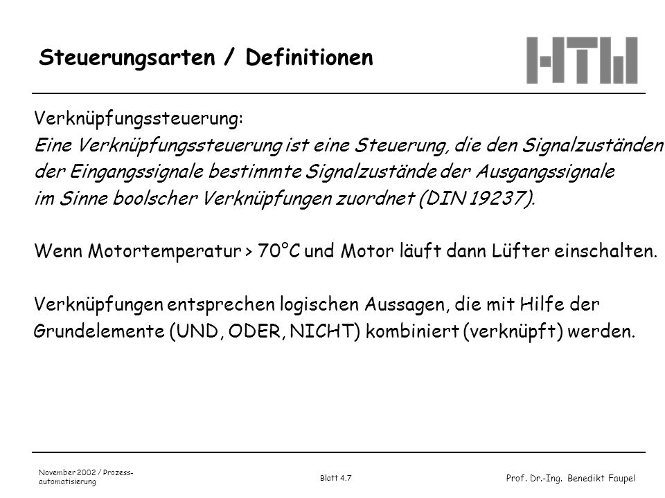 Prof. Dr.-Ing. Benedikt Faupel November 2002 / Prozess- automatisierung Blatt 4.7 Steuerungsarten / Definitionen Verknüpfungssteuerung: Eine Verknüpfu