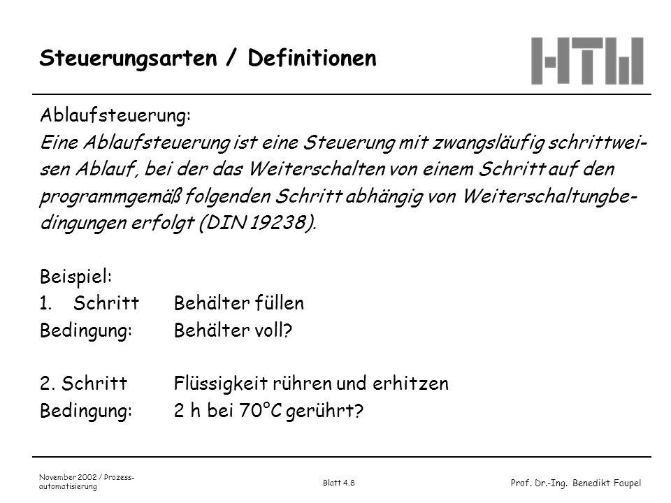 Prof. Dr.-Ing. Benedikt Faupel November 2002 / Prozess- automatisierung Blatt 4.8 Steuerungsarten / Definitionen Ablaufsteuerung: Eine Ablaufsteuerung