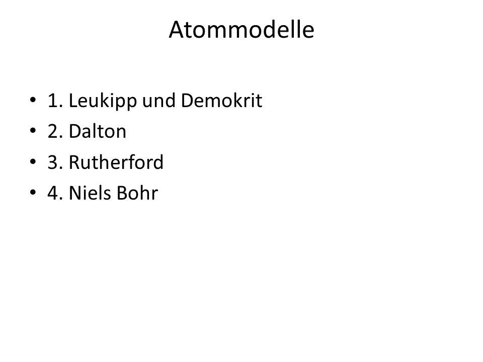 Atommodelle 1. Leukipp und Demokrit 2. Dalton 3. Rutherford 4. Niels Bohr