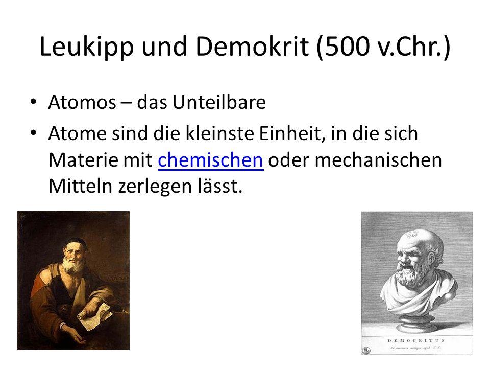 Leukipp und Demokrit (500 v.Chr.) Atomos – das Unteilbare Atome sind die kleinste Einheit, in die sich Materie mit chemischen oder mechanischen Mittel