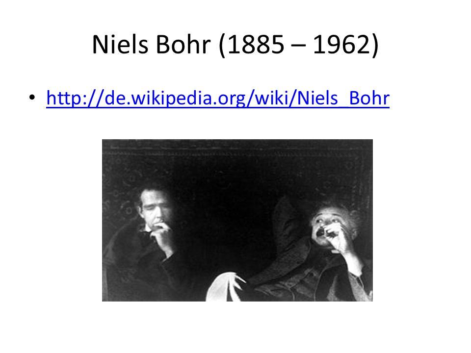 Niels Bohr (1885 – 1962) http://de.wikipedia.org/wiki/Niels_Bohr