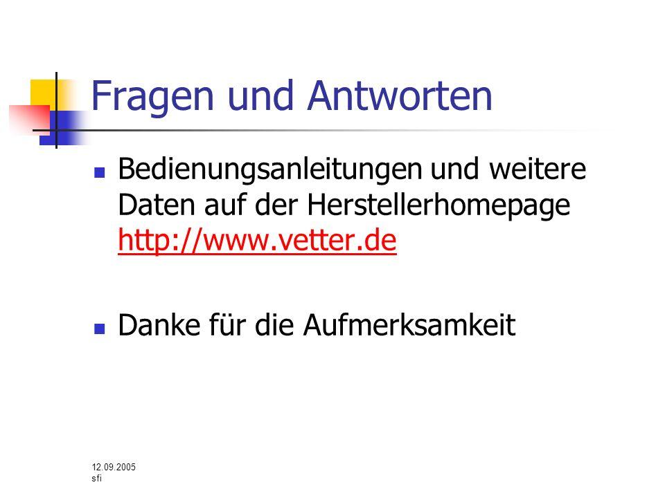 12.09.2005 sfi Fragen und Antworten Bedienungsanleitungen und weitere Daten auf der Herstellerhomepage http://www.vetter.de http://www.vetter.de Danke