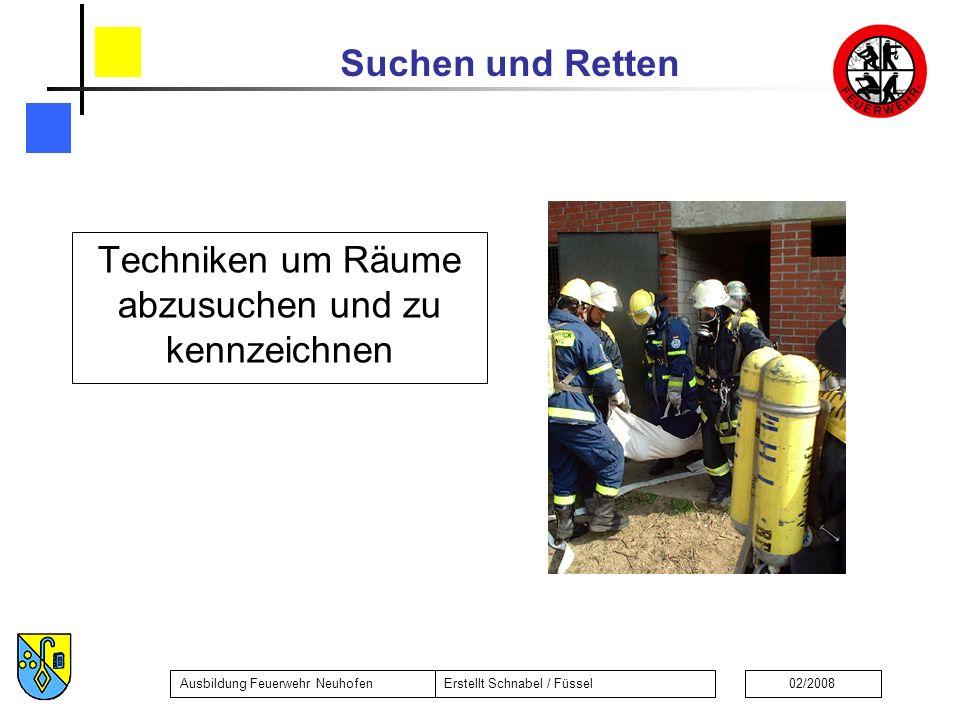 Suchen und Retten Ausbildung Feuerwehr NeuhofenErstellt Schnabel / Füssel02/2008 Techniken um Räume abzusuchen und zu kennzeichnen