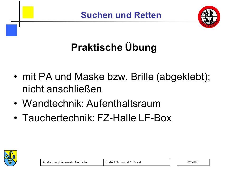 Suchen und Retten Ausbildung Feuerwehr NeuhofenErstellt Schnabel / Füssel02/2008 Praktische Übung mit PA und Maske bzw. Brille (abgeklebt); nicht ansc