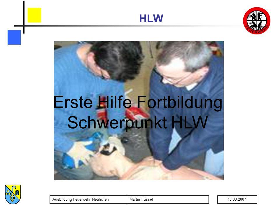 HLW Ausbildung Feuerwehr NeuhofenMartin Füssel13.03.2007 Erste Hilfe Fortbildung Schwerpunkt HLW