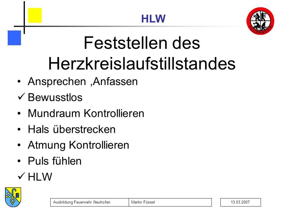HLW Ausbildung Feuerwehr NeuhofenMartin Füssel13.03.2007 Ansprechen,Anfassen Bewusstlos Mundraum Kontrollieren Hals überstrecken Atmung Kontrollieren