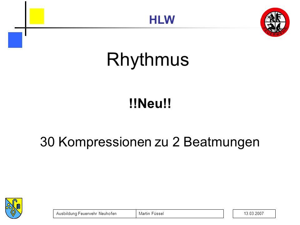 HLW Ausbildung Feuerwehr NeuhofenMartin Füssel13.03.2007 Rhythmus !!Neu!! 30 Kompressionen zu 2 Beatmungen
