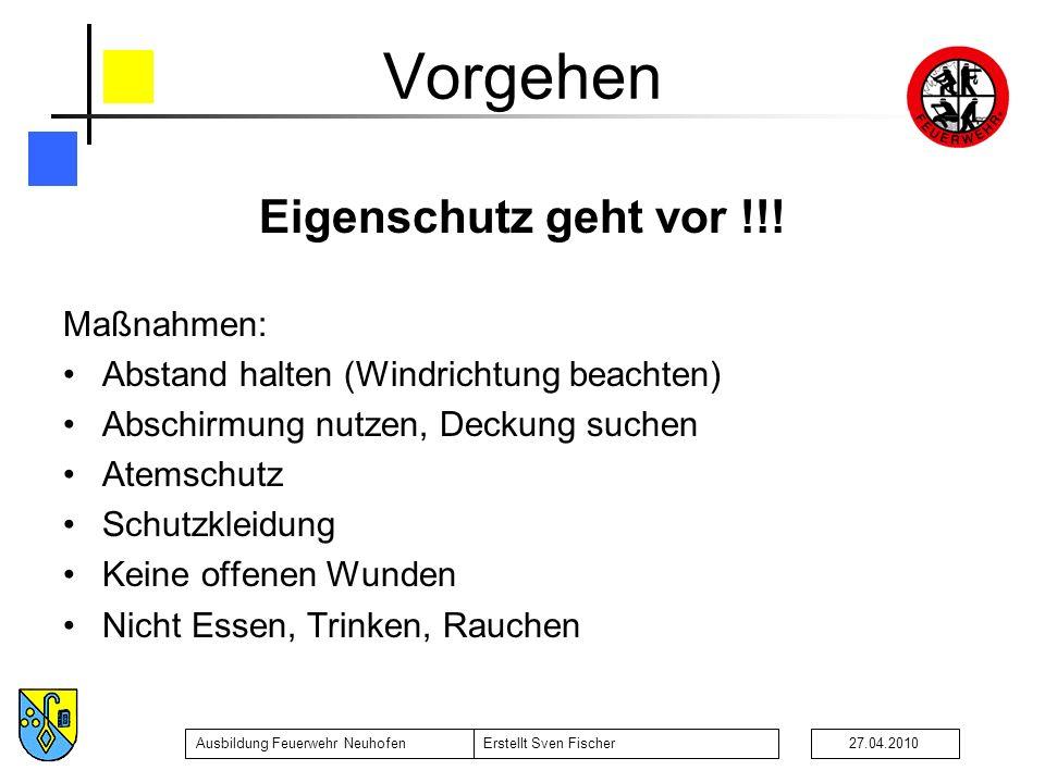 Ausbildung Feuerwehr NeuhofenErstellt Sven Fischer27.04.2010 Vorgehen Eigenschutz geht vor !!! Maßnahmen: Abstand halten (Windrichtung beachten) Absch