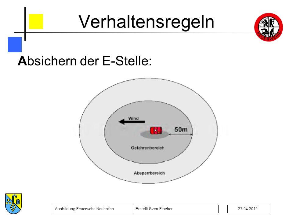Ausbildung Feuerwehr NeuhofenErstellt Sven Fischer27.04.2010 Verhaltensregeln Absichern der E-Stelle: