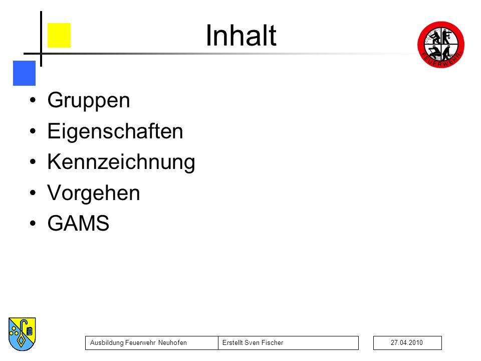 Ausbildung Feuerwehr NeuhofenErstellt Sven Fischer27.04.2010 Inhalt Gruppen Eigenschaften Kennzeichnung Vorgehen GAMS