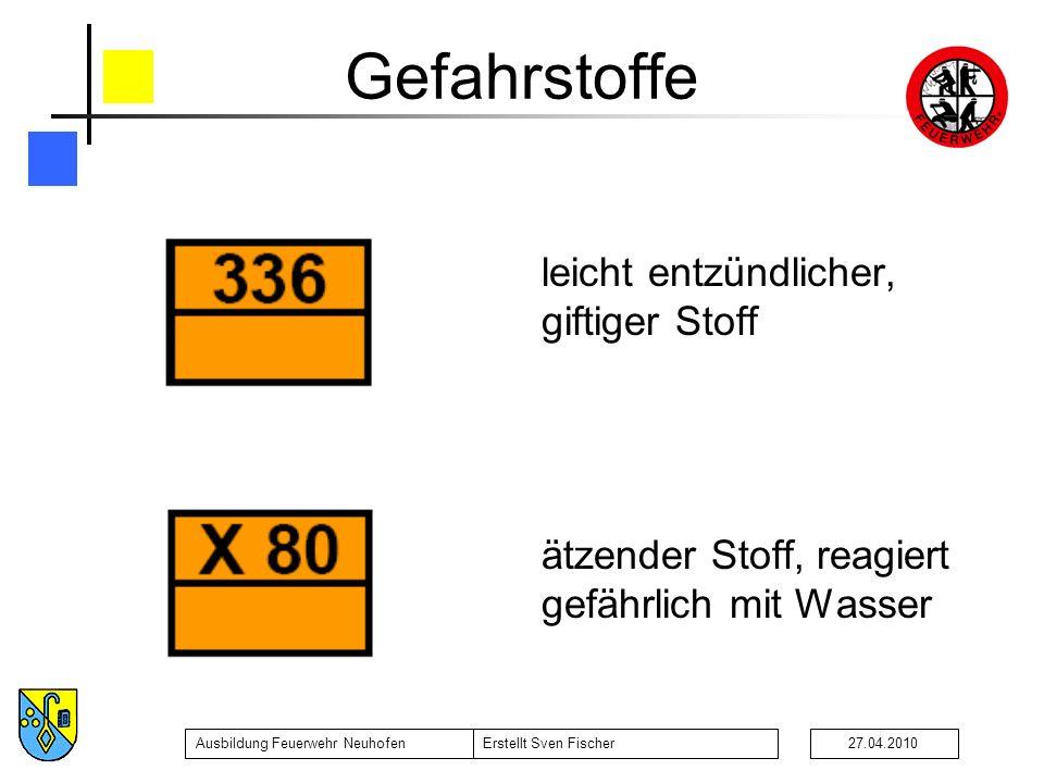 Ausbildung Feuerwehr NeuhofenErstellt Sven Fischer27.04.2010 Gefahrstoffe leicht entzündlicher, giftiger Stoff ätzender Stoff, reagiert gefährlich mit