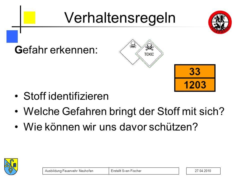 Ausbildung Feuerwehr NeuhofenErstellt Sven Fischer27.04.2010 Verhaltensregeln Gefahr erkennen: Stoff identifizieren Welche Gefahren bringt der Stoff m