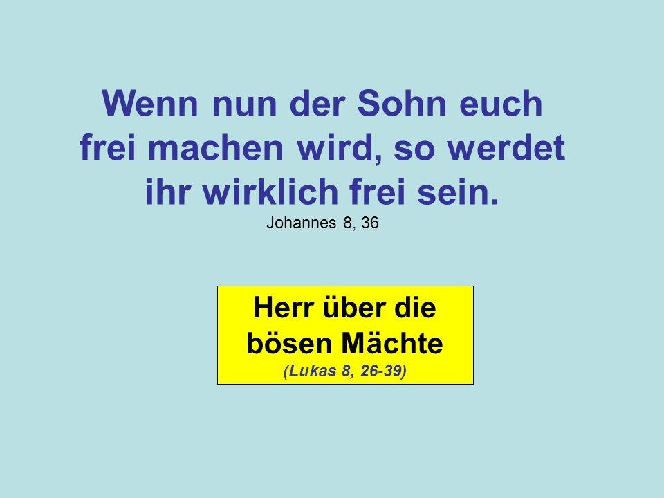 Wenn nun der Sohn euch frei machen wird, so werdet ihr wirklich frei sein. Johannes 8, 36
