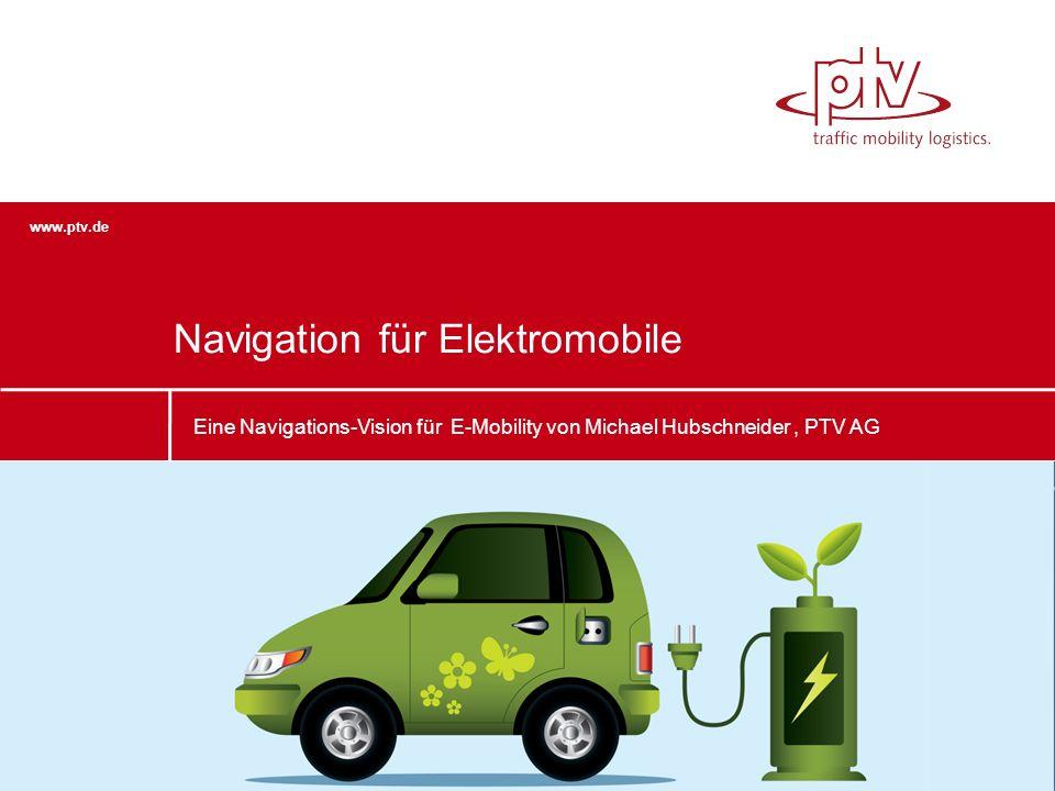 www.ptv.de Eine Navigations-Vision für E-Mobility von Michael Hubschneider, PTV AG Navigation für Elektromobile