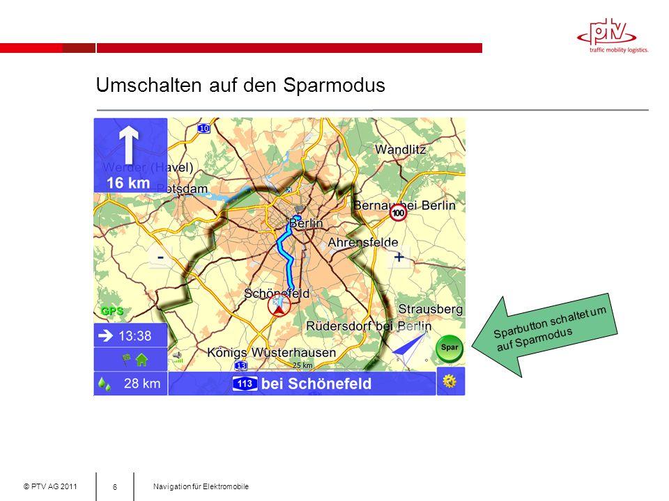 © PTV AG 2011Navigation für Elektromobile Umschalten auf den Sparmodus 6 Sparbutton schaltet um auf Sparmodus