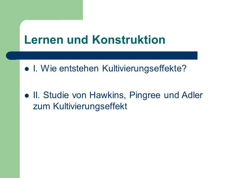 I. Wie entstehen Kultivierungseffekte? II. Studie von Hawkins, Pingree und Adler zum Kultivierungseffekt