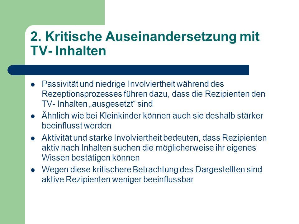 2. Kritische Auseinandersetzung mit TV- Inhalten Passivität und niedrige Involviertheit während des Rezeptionsprozesses führen dazu, dass die Rezipien