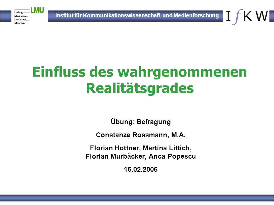 Institut für Kommunikationswissenschaft und Medienforschung Einfluss des wahrgenommenen Realitätsgrades Übung: Befragung Constanze Rossmann, M.A. Flor