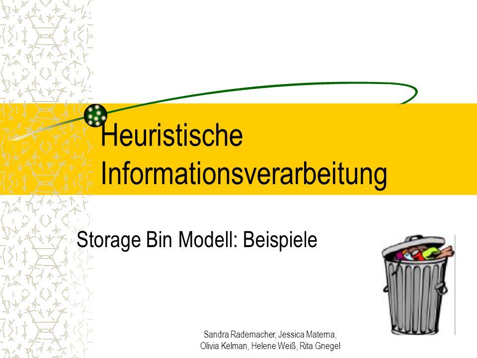 Sandra Rademacher, Jessica Materna, Olivia Kelman, Helene Weiß, Rita Gnegel Heuristische Informationsverarbeitung Storage Bin Modell: Beispiele
