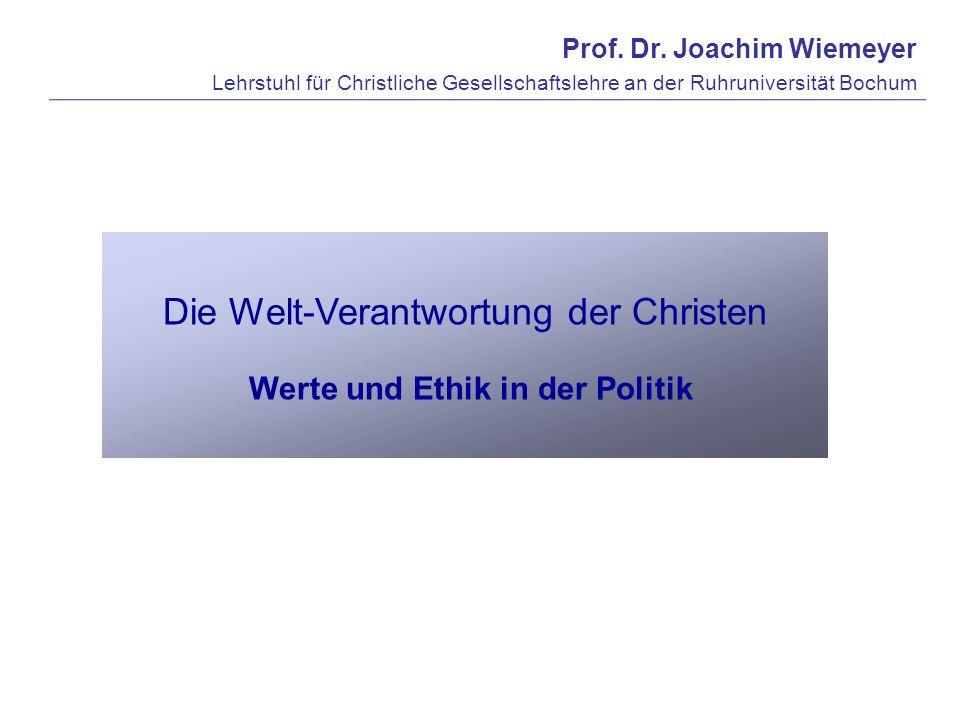 Prof. Dr. Joachim Wiemeyer Lehrstuhl für Christliche Gesellschaftslehre an der Ruhruniversität Bochum Die Welt-Verantwortung der Christen Werte und Et