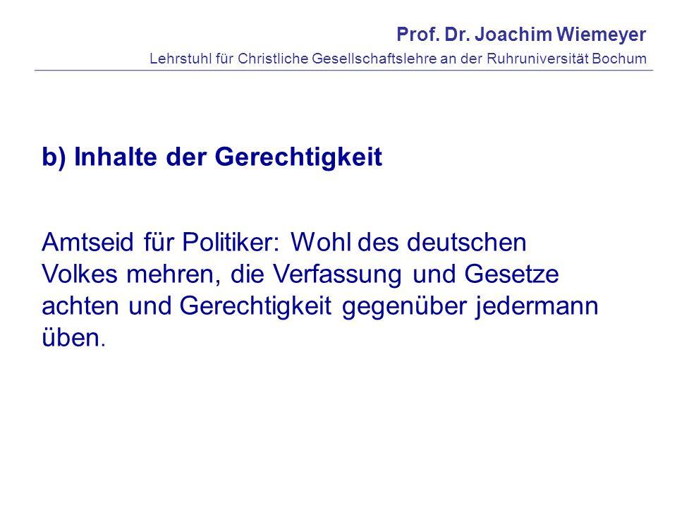 Prof. Dr. Joachim Wiemeyer Lehrstuhl für Christliche Gesellschaftslehre an der Ruhruniversität Bochum b) Inhalte der Gerechtigkeit Amtseid für Politik