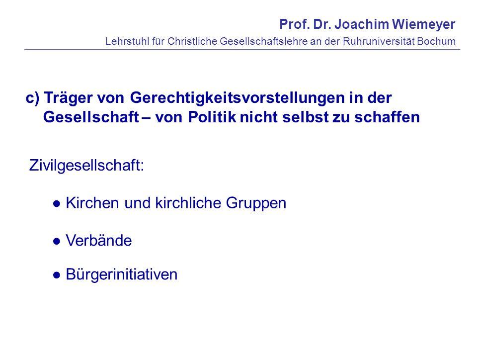 Prof. Dr. Joachim Wiemeyer Lehrstuhl für Christliche Gesellschaftslehre an der Ruhruniversität Bochum c) Träger von Gerechtigkeitsvorstellungen in der
